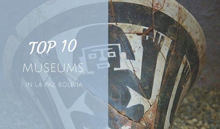 best museum in la paz bolivia